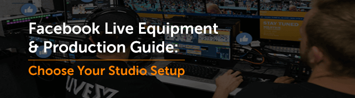 Facebook Live Equipment and Production Guide