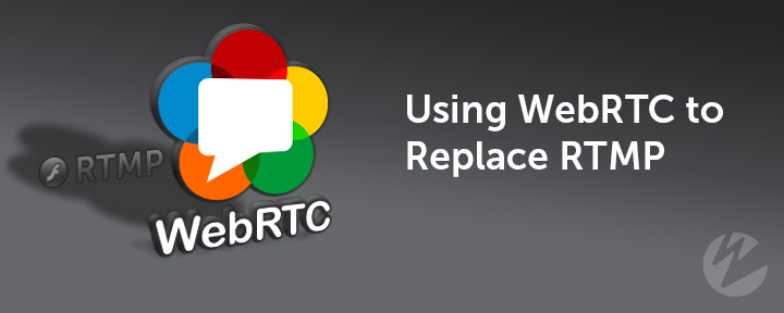 WebRTC replacing RTMP