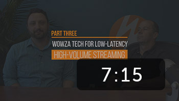 Wowza Tech For Low-Latency: High Volume Streaming