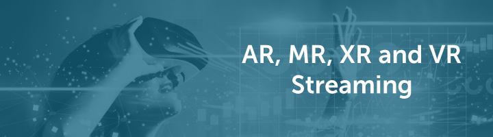 AR, MR, XR, and VR Streaming