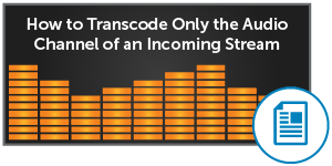 Transcode Only the Audio Channel of an Incoming Stream