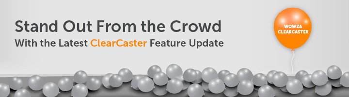 Stand out from the crowd with the latest ClearCaster feature update