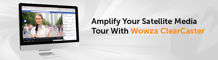 Amplify your satellite media tour with wowza clearcaster