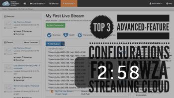 Wowza Streaming Cloud: Top 3 Advanced-Feature Configurations