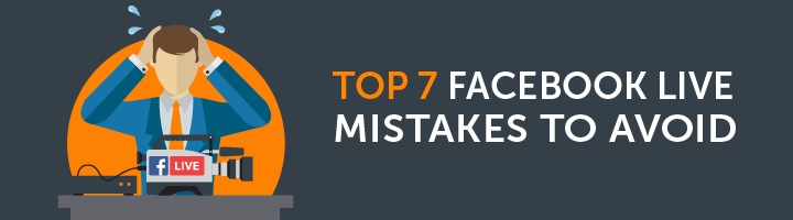 Facebook Live Mistakes to Avoid