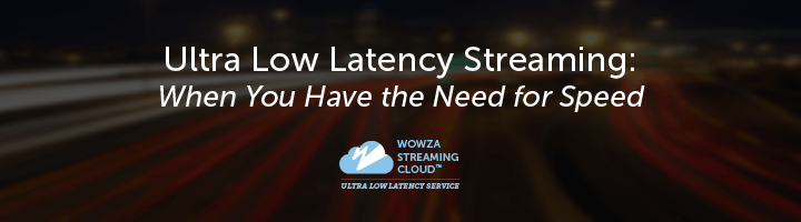 Ultra Low Latency Streaming: When You Have the Need for Speed