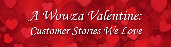 A Wowza Valentine: Customer stories we love