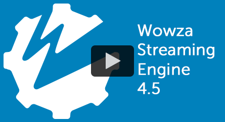 Wowza Streaming Engine 4.5 Release Video
