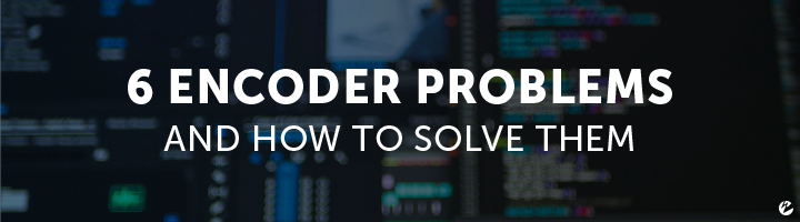 Blog: Six Encoder Problems and How to Solve Them