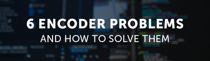 6 Encoder Problems and How to Solve Them