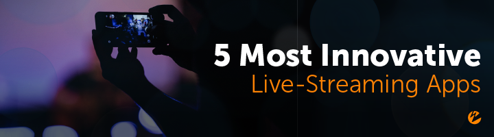 Blog: 5 Most Innovative Live-Streaming Apps