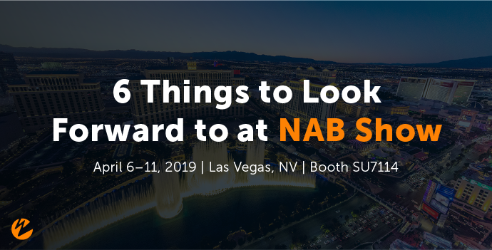 Blog: 6 Things to Look Forward to at NAB