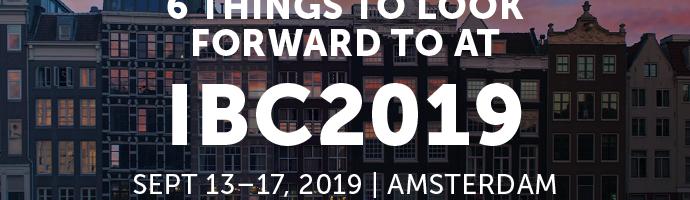 6 Things to Look Forward to at IBC2019