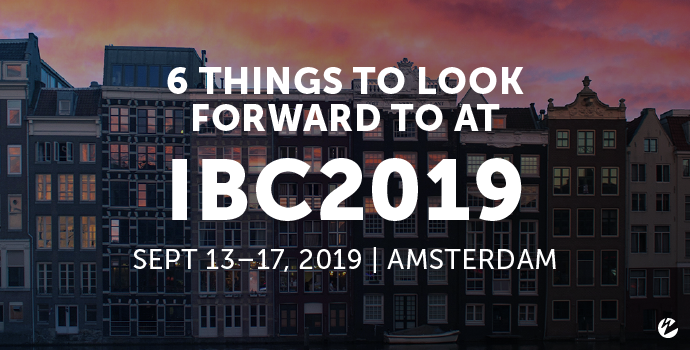 6 Things to Look Forward to at IBC2019