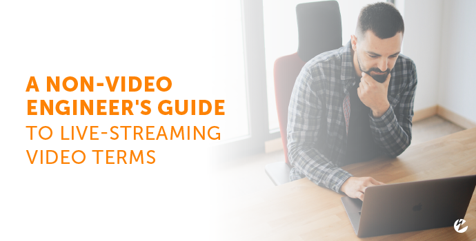 A Non-Video Engineer's Guid to Live-Streaming Video Terms