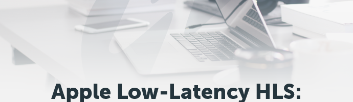 Apple Low Latency HLS What Is It and How It Relates to CMAF