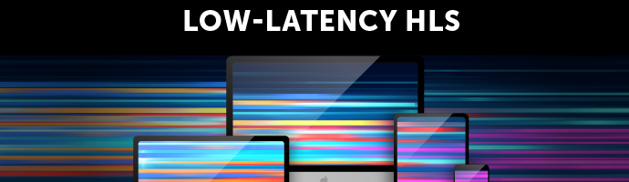 Announcing: Wowza's Support for Low-Latency HLS