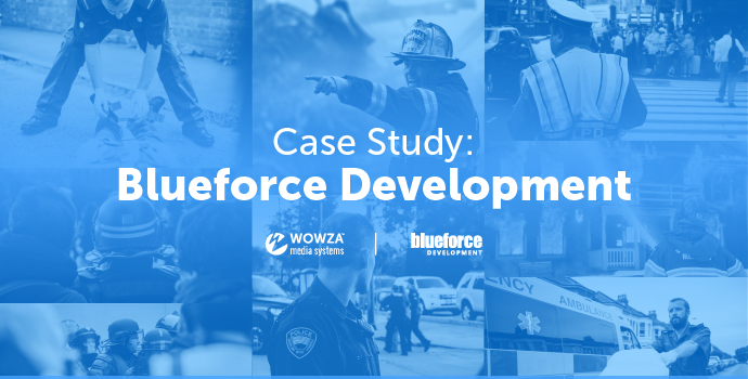 Case Study: Blueforce Mobile Streaming for Emergency Responders