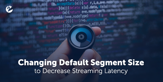 Video: Changing Default Segment Size to Decrease Streaming Latency