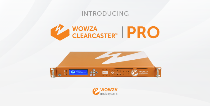 Introducing: Wowza ClearCaster Pro