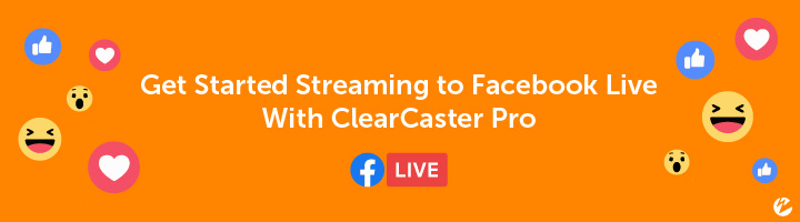 Streaming to Facebook Live With ClearCaster Pro