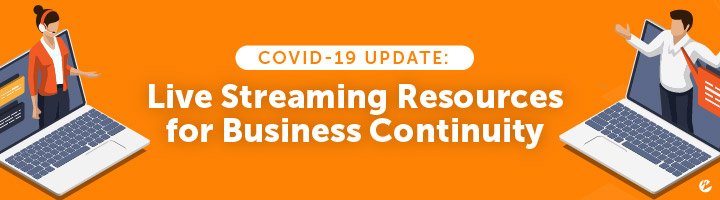 COVID-19 Update: Live Streaming Resources for Business Continuity