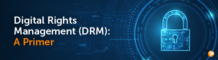 Title Image: Digital Rights Management (DRM) — A Primer
