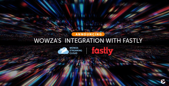 Wowza's Integration With Fastly