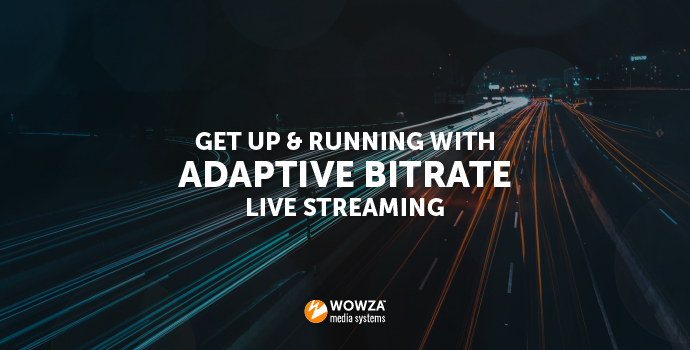Adaptive Bitrate Streaming With Wowza