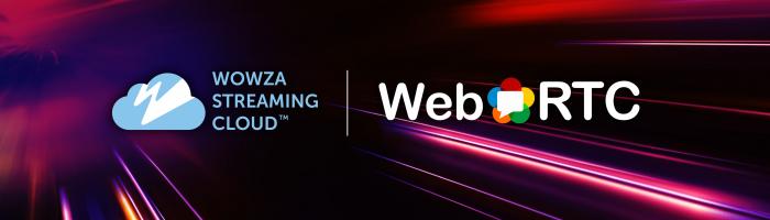 Wowza Streaming Cloud logo and WebRTC logo.