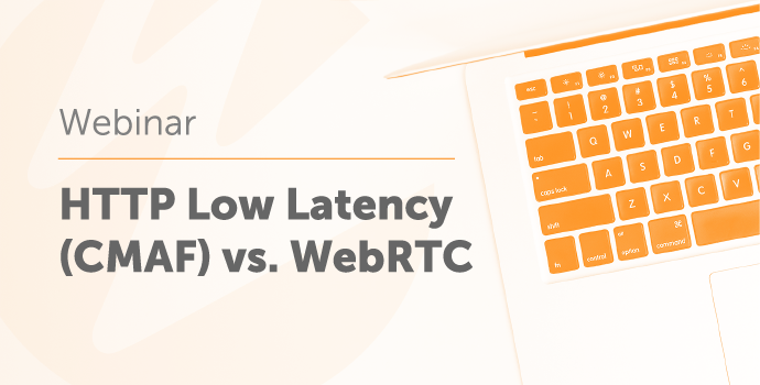 Low Latency (CMAF) vs. WebRTC