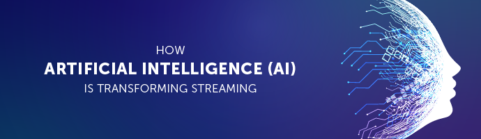 Blog: How Artificial Intelligence Is Transforming Streaming