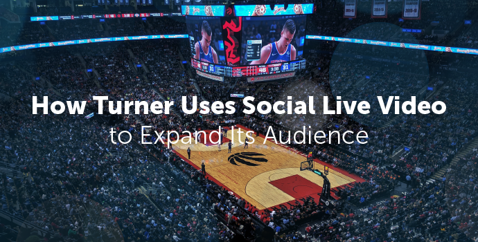 Video: How Turner Uses Social Live Video to Expand Its Audience