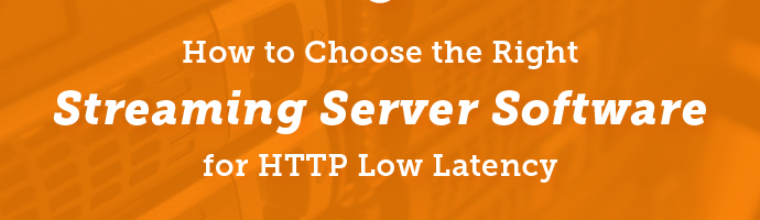 How to Choose the Right Streaming Server Software for HTTP Low Latency BlogMantel