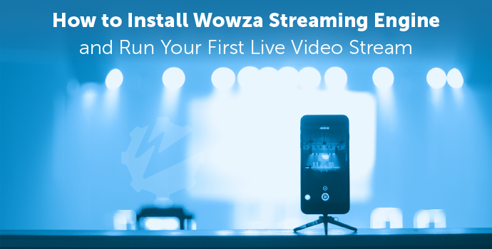 Video: How to Install Wowza Streaming Engine and Run Your First Live Video Stream