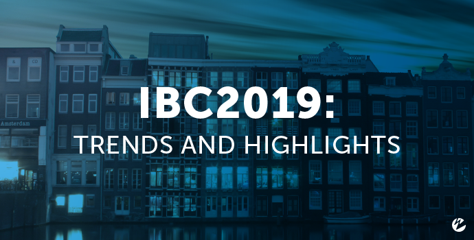 IBC: Trends and Highlights