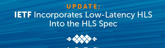IETF Incorporates Low-Latency HLS Into the HLS Spec