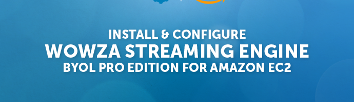 Deploy Wowza Streaming Engine Using Amazon EC2