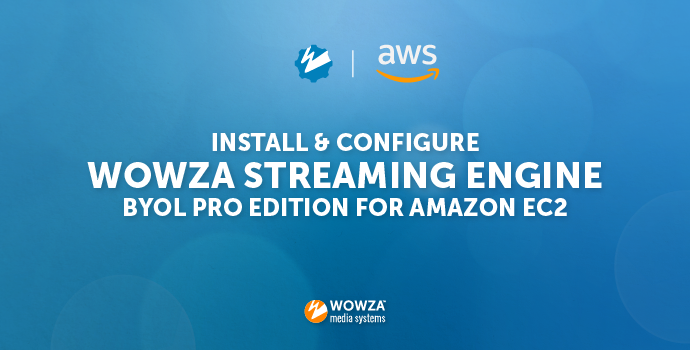 Deploy Wowza Streaming Engine Using Amazon EC2