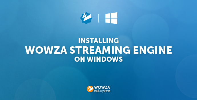 Installing Wowza Streaming Engine on Windows