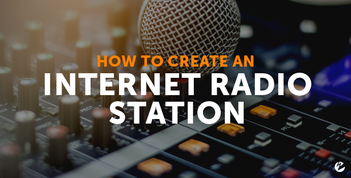 Blog: How to Create an Internet Radio Station
