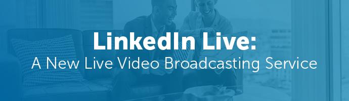 LinkedIn Live: A New Live Video Broadcasting Service