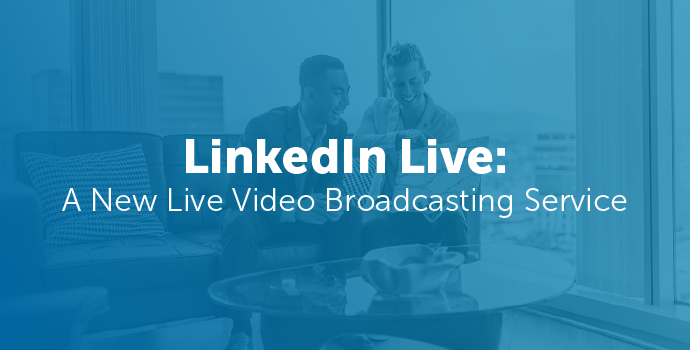 LinkedIn Live: A New Live Video Broadcasting Service