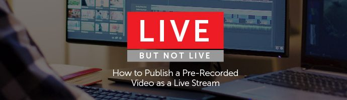 How to Publish a Pre-Recorded Video as a Live Stream