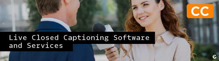 Live Closed Captioning Software and Services