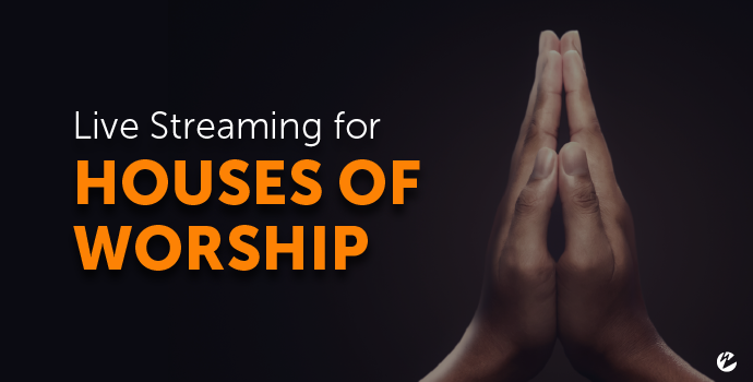Live Streaming for Houses of Worship