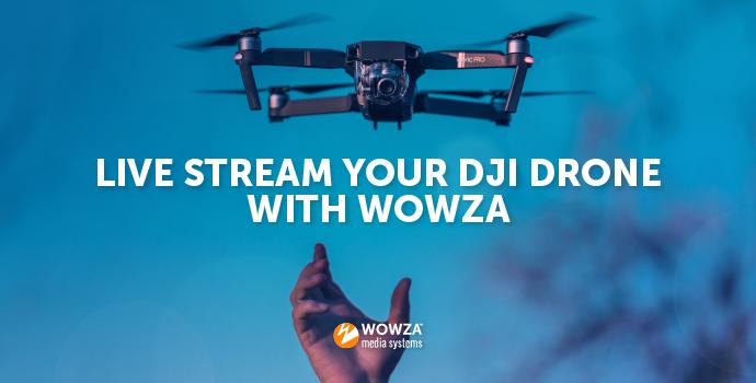 Live Stream Your DJI Drone With Wowza