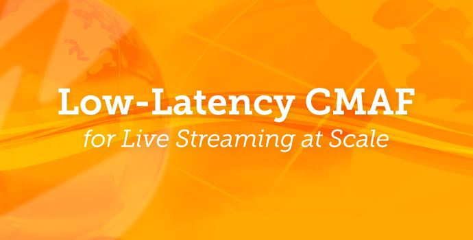 Blog: Low-Latency CMAF for Live Streaming at Scale