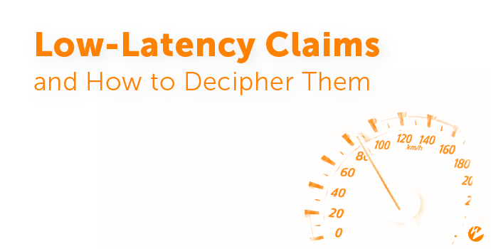 Low latency claims tested