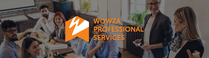 Announcing: Wowza Professional Services